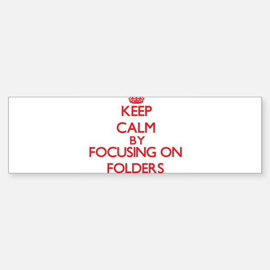 Keep Calm by focusing on Folders Bumper Bumper Bumper Sticker