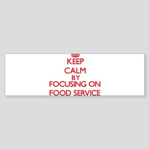 Keep Calm by focusing on Food Servi Bumper Sticker