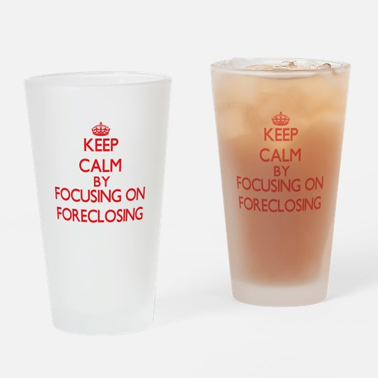 Keep Calm by focusing on Foreclosin Drinking Glass
