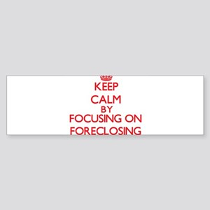 Keep Calm by focusing on Foreclosin Bumper Sticker