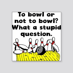 To Bowl Or Not To Bowl Sticker