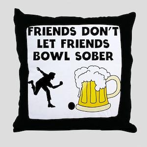 Friends Don't Let Friends Bowl Sober Throw Pillow