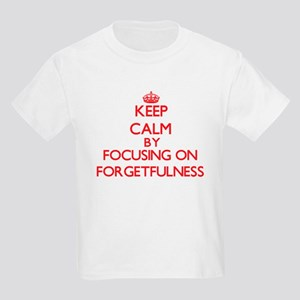 Keep Calm by focusing on Forgetfulness T-Shirt