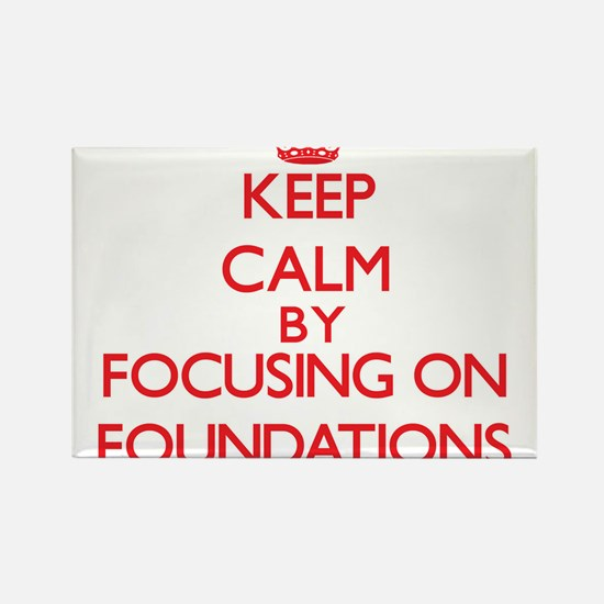 Keep Calm by focusing on Foundations Magnets