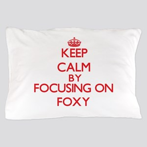 Keep Calm by focusing on Foxy Pillow Case