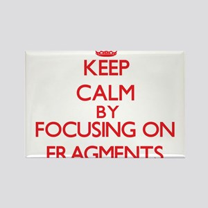 Keep Calm by focusing on Fragments Magnets