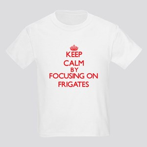 Keep Calm by focusing on Frigates T-Shirt