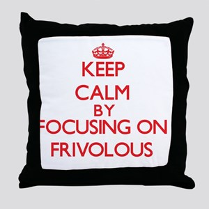 Keep Calm by focusing on Frivolous Throw Pillow