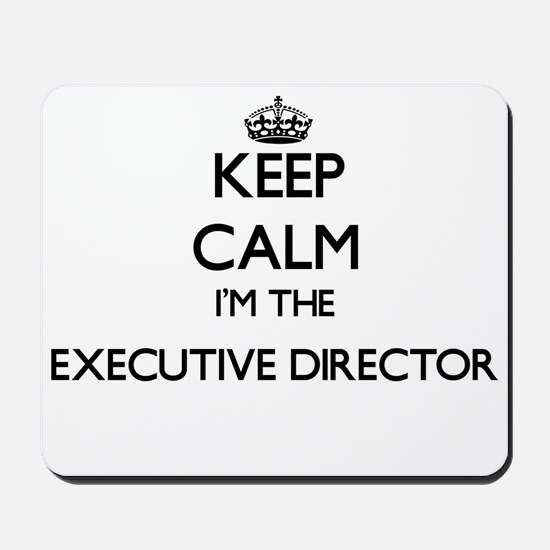 Keep calm I'm the Executive Director Mousepad