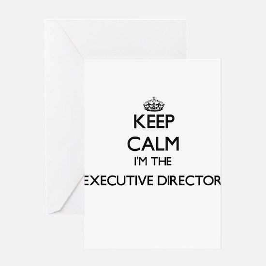 Keep calm I'm the Executive Directo Greeting Cards