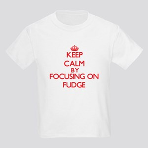 Keep Calm by focusing on Fudge T-Shirt
