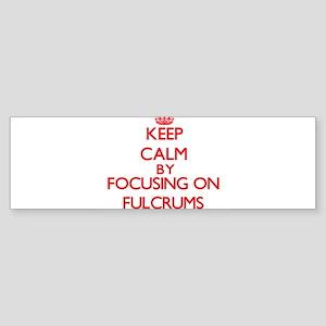 Keep Calm by focusing on Fulcrums Bumper Sticker