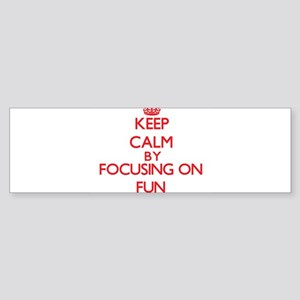 Keep Calm by focusing on Fun Bumper Sticker