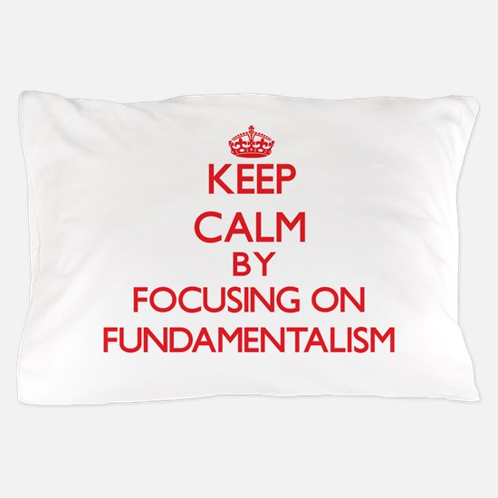 Keep Calm by focusing on Fundamentalis Pillow Case