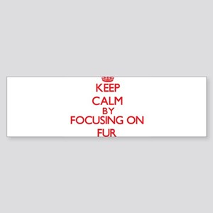 Keep Calm by focusing on Fur Bumper Sticker