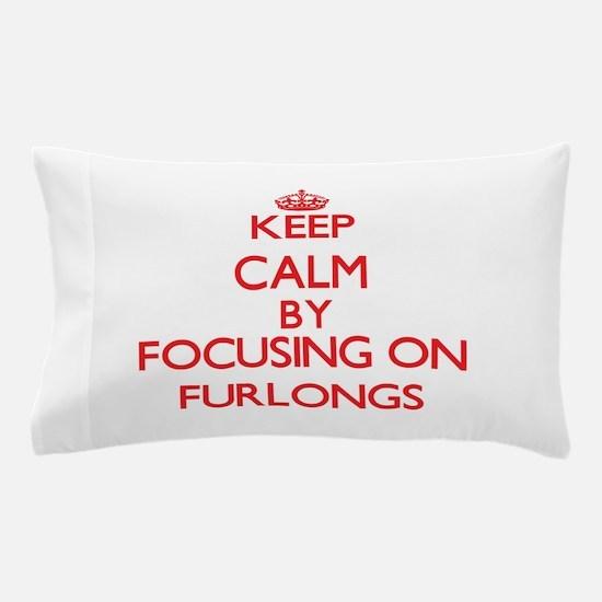 Keep Calm by focusing on Furlongs Pillow Case