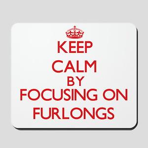 Keep Calm by focusing on Furlongs Mousepad