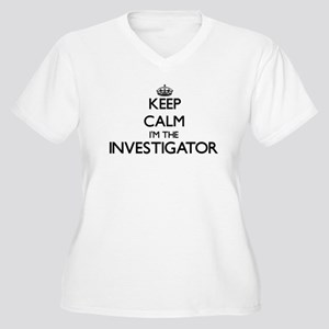 Keep calm I'm the Investigator Plus Size T-Shirt