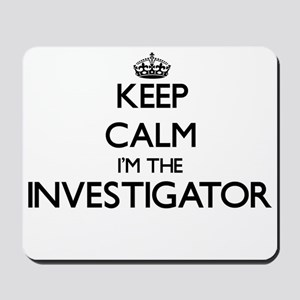 Keep calm I'm the Investigator Mousepad
