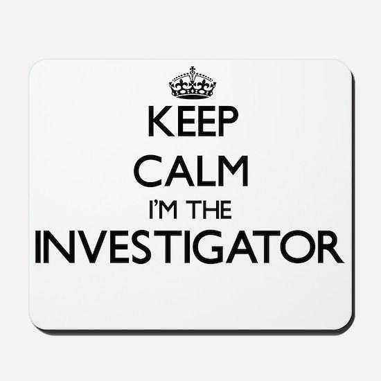 Keep calm I'm the Investigator Mousepad