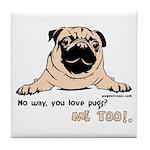 No Way You Love Pugs? Tile Coaster