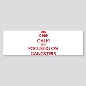 Keep Calm by focusing on Gangsters Bumper Sticker