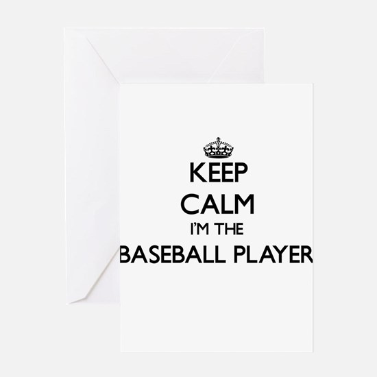 Keep calm I'm the Baseball Player Greeting Cards