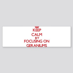 Keep Calm by focusing on Geraniums Bumper Sticker