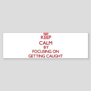 Keep Calm by focusing on Getting Ca Bumper Sticker