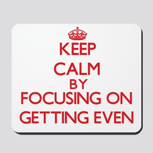Keep Calm by focusing on GETTING EVEN Mousepad