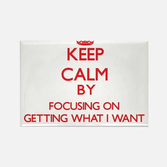 Keep Calm by focusing on Getting What I Wa Magnets