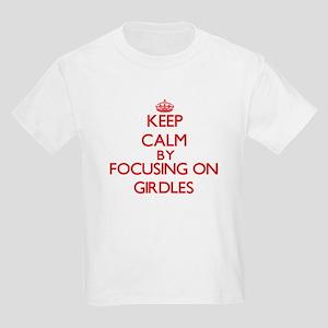 Keep Calm by focusing on Girdles T-Shirt