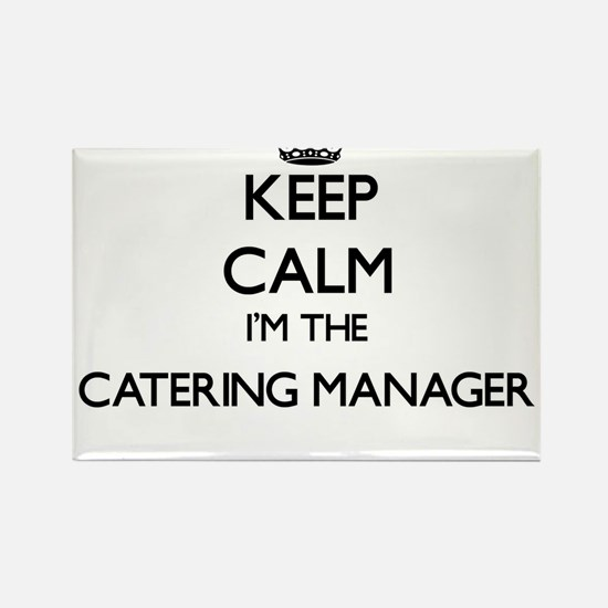 Keep calm I'm the Catering Manager Magnets