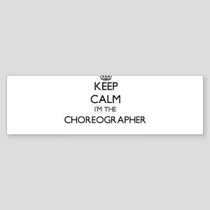 Keep calm I'm the Choreographer Bumper Sticker