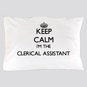Keep calm I'm the Clerical Assistant Pillow Case