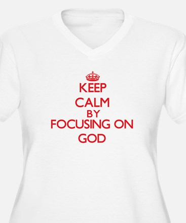 Keep Calm by focusing on God Plus Size T-Shirt