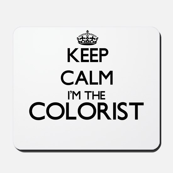 Keep calm I'm the Colorist Mousepad