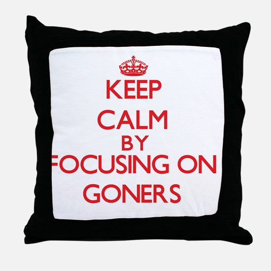 Keep Calm by focusing on Goners Throw Pillow
