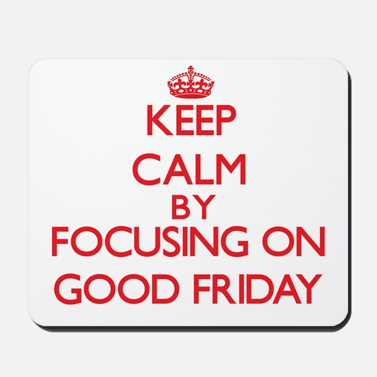 Keep Calm by focusing on Good Friday Mousepad