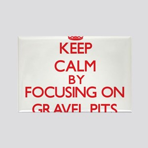 Keep Calm by focusing on Gravel Pits Magnets
