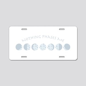Nothing Phases Me Aluminum License Plate