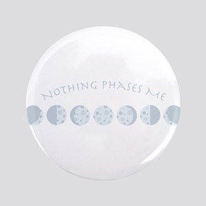 """Nothing Phases Me 3.5"""" Button"""