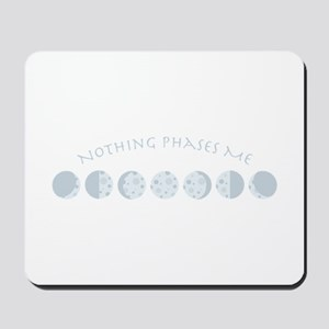 Nothing Phases Me Mousepad
