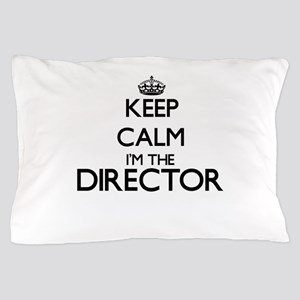 Keep calm I'm the Director Pillow Case