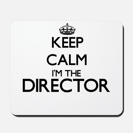 Keep calm I'm the Director Mousepad