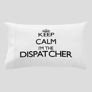 Keep calm I'm the Dispatcher Pillow Case