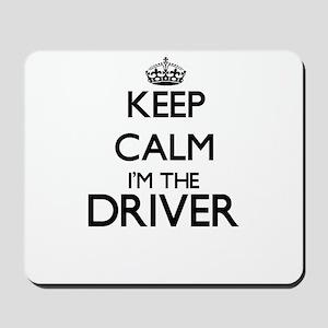 Keep calm I'm the Driver Mousepad