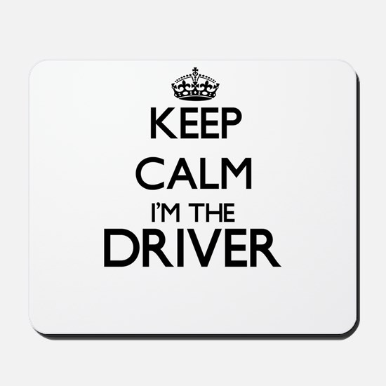 Keep calm I'm the Driver Mousepad