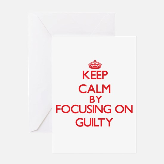 Keep Calm by focusing on Guilty Greeting Cards