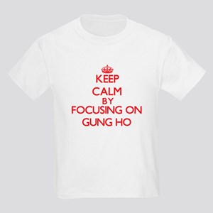 Keep Calm by focusing on Gung Ho T-Shirt